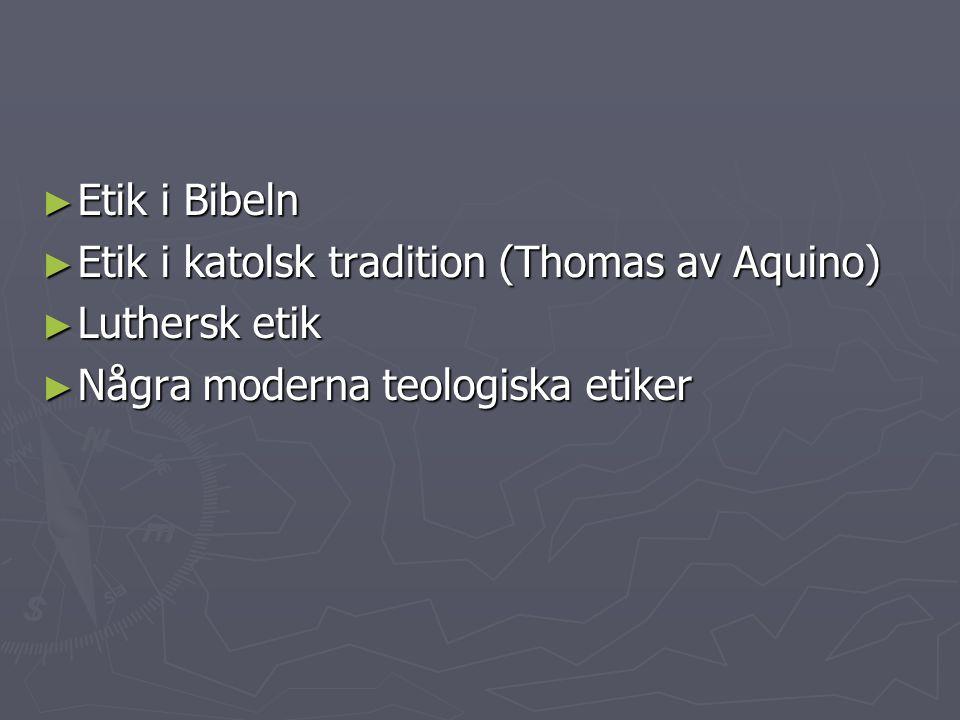 Etik i Bibeln Etik i katolsk tradition (Thomas av Aquino) Luthersk etik.