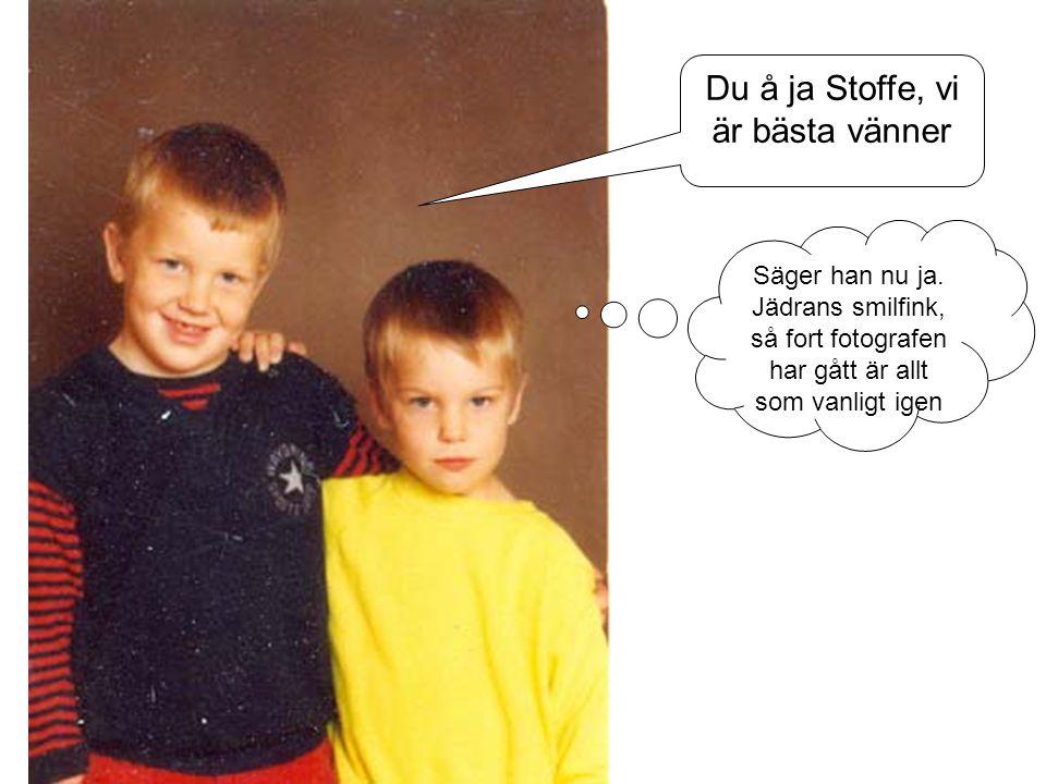 Du å ja Stoffe, vi är bästa vänner