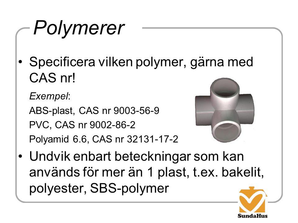 Polymerer Specificera vilken polymer, gärna med CAS nr!