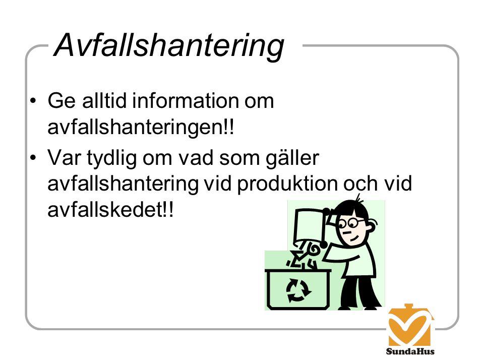 Avfallshantering Ge alltid information om avfallshanteringen!!