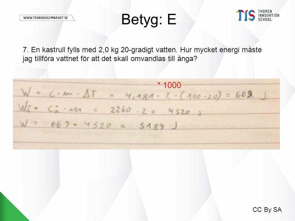 Betyg: E 7. En kastrull fylls med 2,0 kg 20-gradigt vatten. Hur mycket energi måste jag tillföra vattnet för att det skall omvandlas till ånga