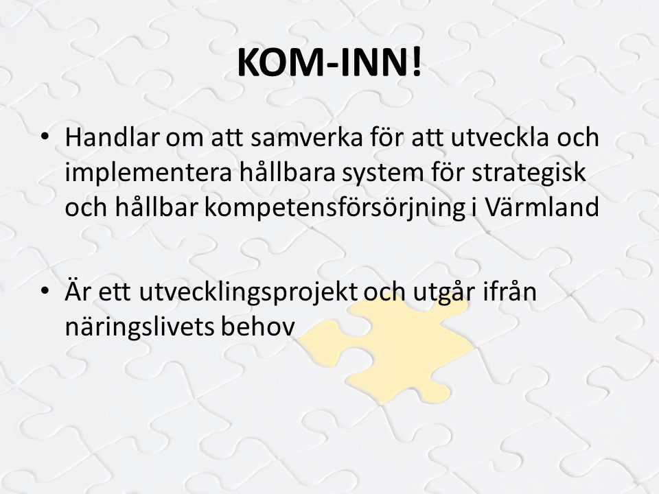 KOM-INN! Handlar om att samverka för att utveckla och implementera hållbara system för strategisk och hållbar kompetensförsörjning i Värmland.