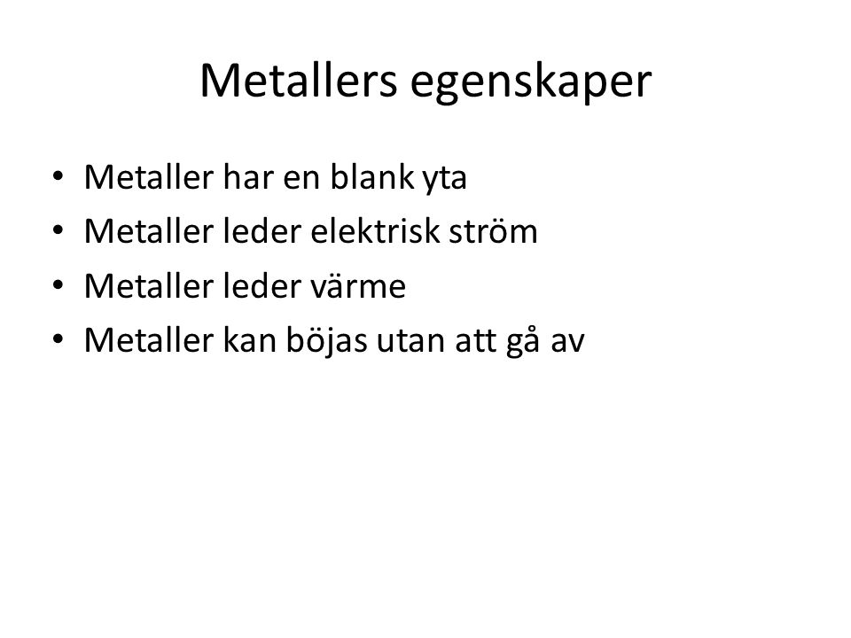Metallers egenskaper Metaller har en blank yta