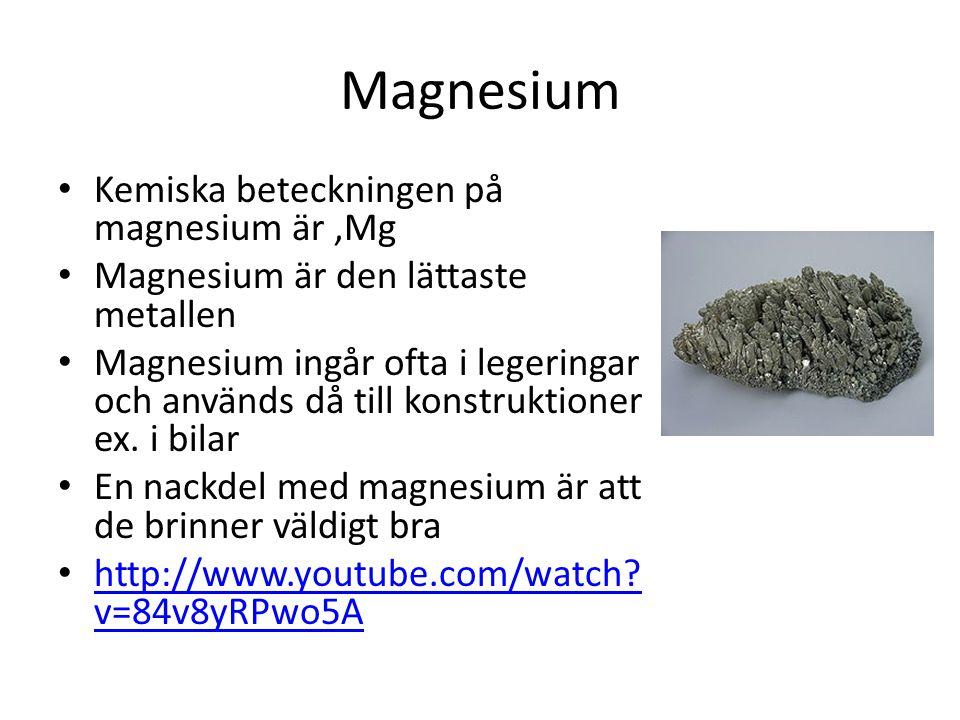 Magnesium Kemiska beteckningen på magnesium är ,Mg