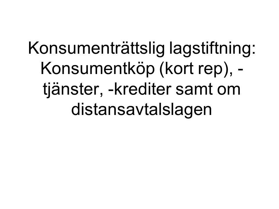 Konsumenträttslig lagstiftning: Konsumentköp (kort rep), -tjänster, -krediter samt om distansavtalslagen