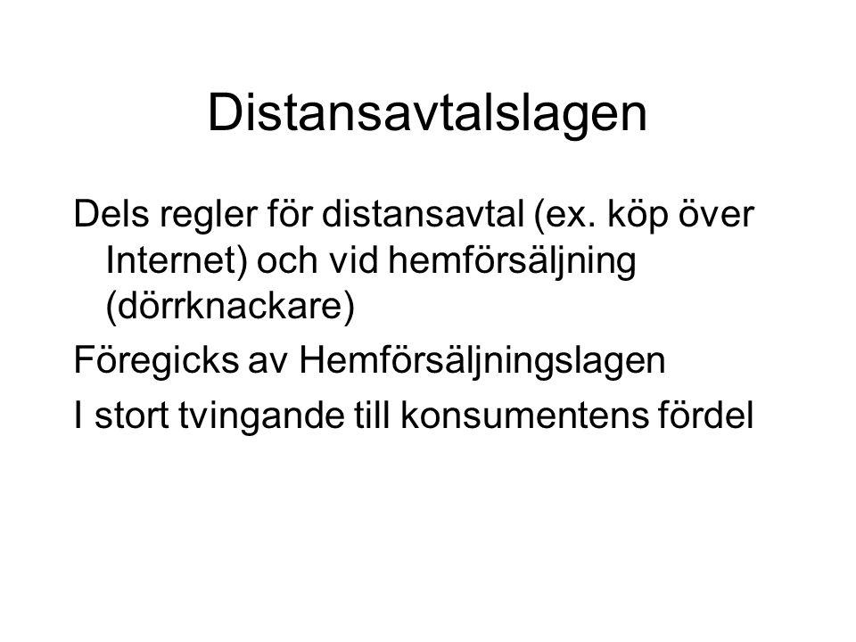 Distansavtalslagen Dels regler för distansavtal (ex. köp över Internet) och vid hemförsäljning (dörrknackare)