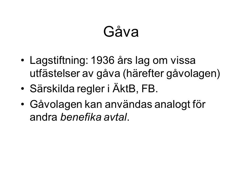 Gåva Lagstiftning: 1936 års lag om vissa utfästelser av gåva (härefter gåvolagen) Särskilda regler i ÄktB, FB.