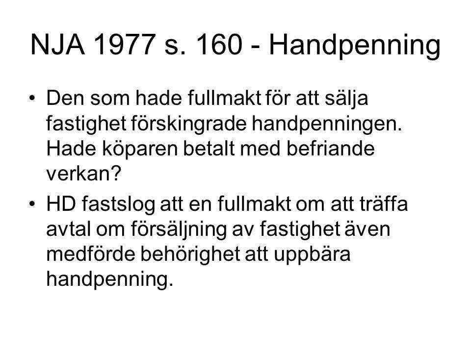 NJA 1977 s. 160 - Handpenning Den som hade fullmakt för att sälja fastighet förskingrade handpenningen. Hade köparen betalt med befriande verkan