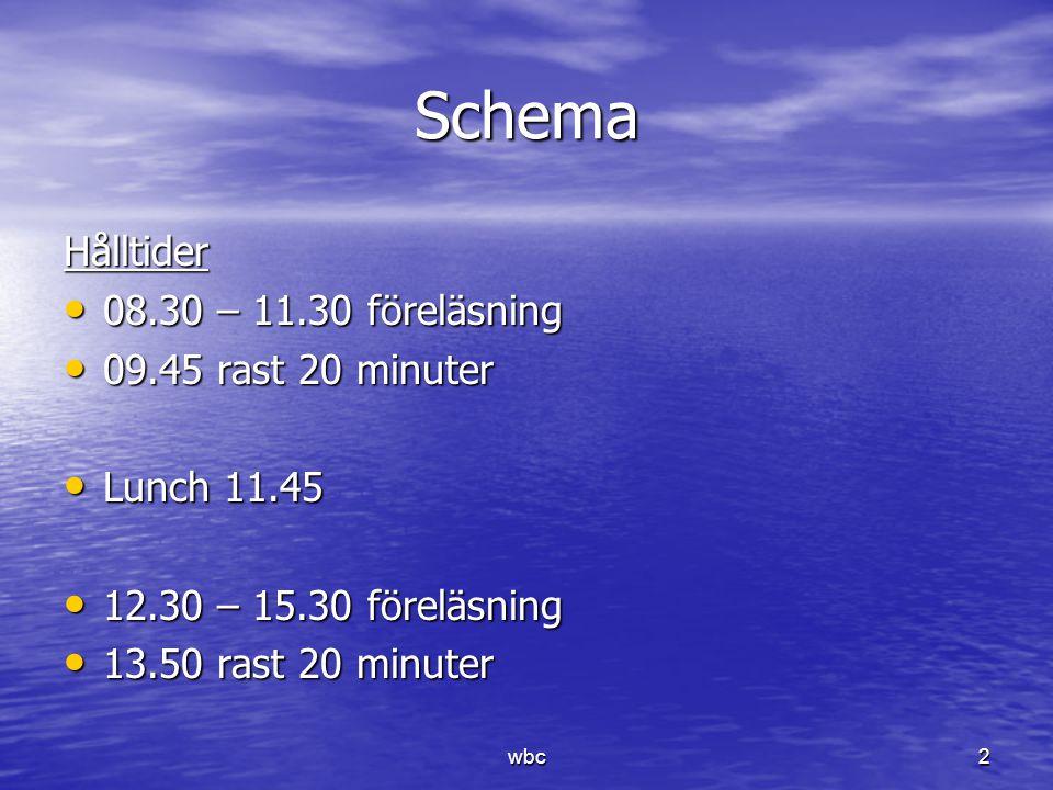 Schema Hålltider 08.30 – 11.30 föreläsning 09.45 rast 20 minuter