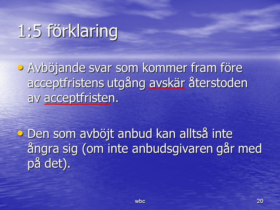 1:5 förklaring Avböjande svar som kommer fram före acceptfristens utgång avskär återstoden av acceptfristen.