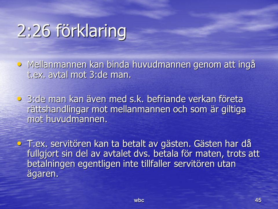 2:26 förklaring Mellanmannen kan binda huvudmannen genom att ingå t.ex. avtal mot 3:de man.