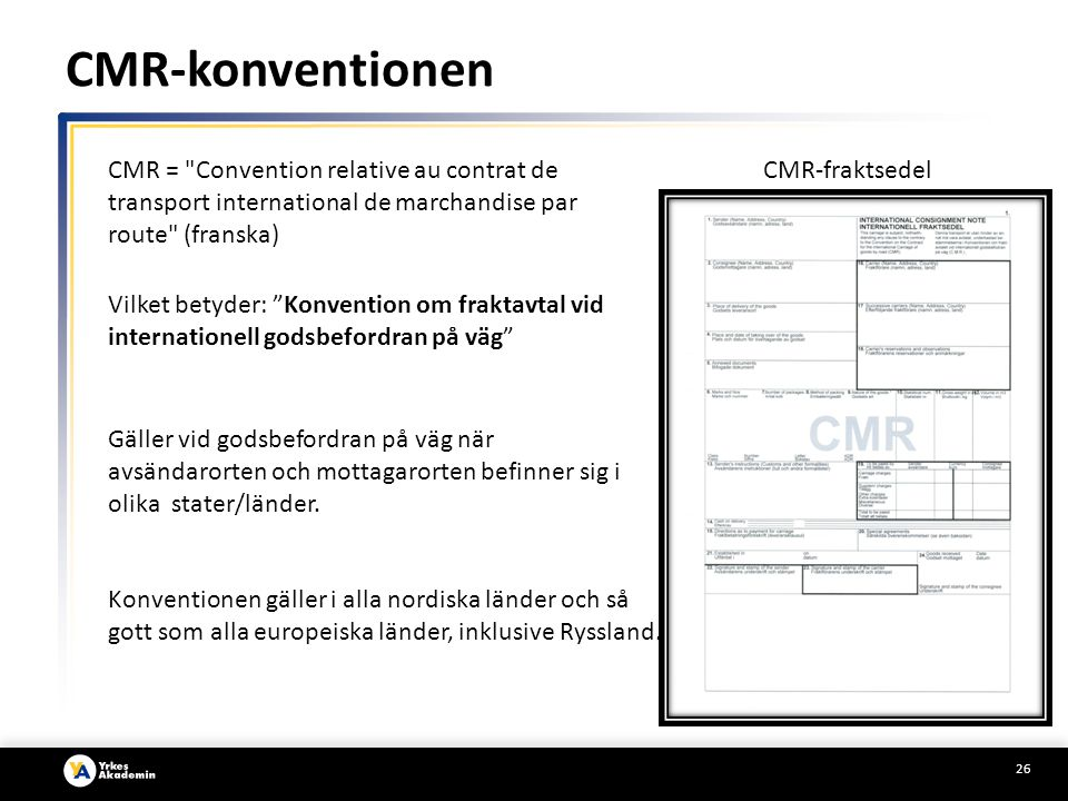 CMR-konventionen CMR = Convention relative au contrat de transport international de marchandise par route (franska)