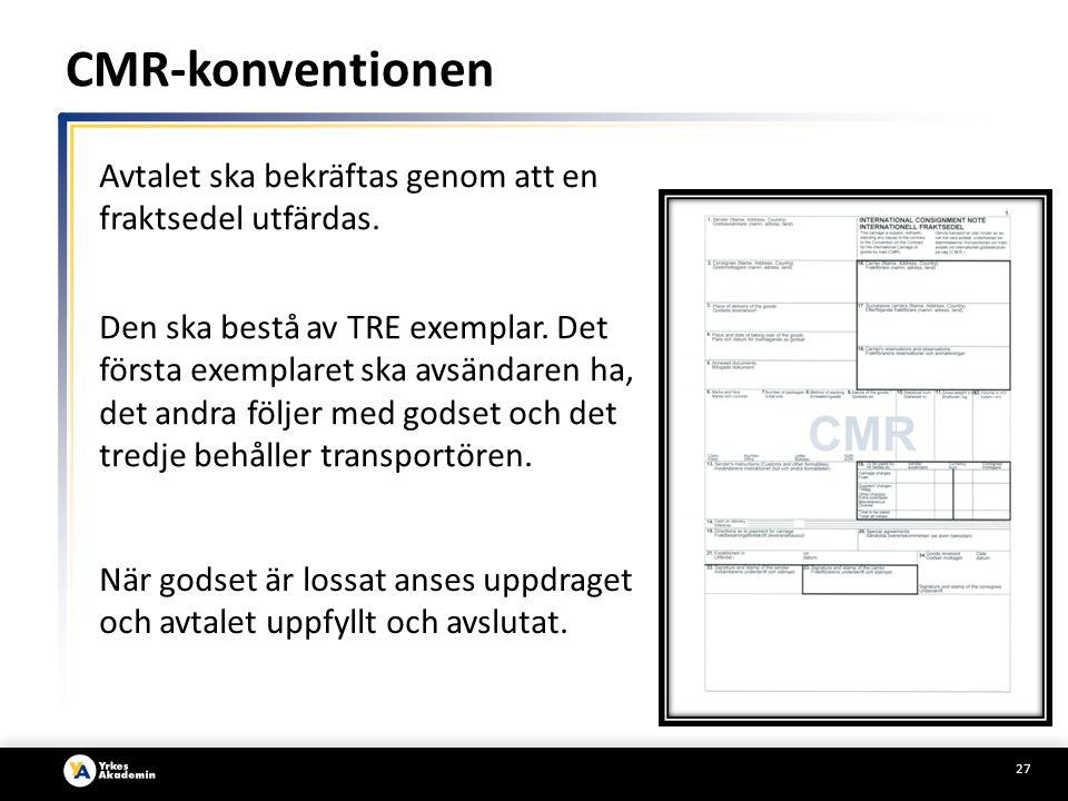 CMR-konventionen Avtalet ska bekräftas genom att en fraktsedel utfärdas.