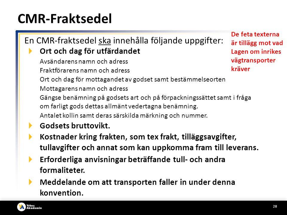 CMR-Fraktsedel En CMR-fraktsedel ska innehålla följande uppgifter: