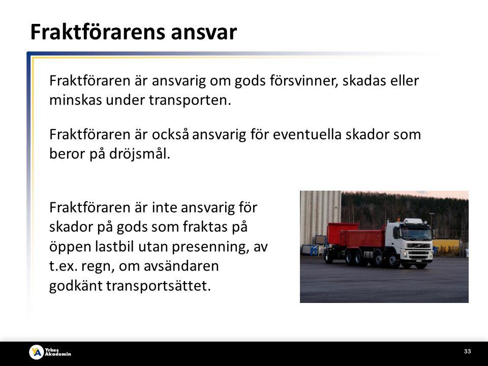 Fraktförarens ansvar Fraktföraren är ansvarig om gods försvinner, skadas eller minskas under transporten.