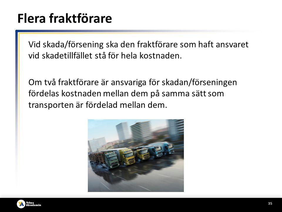 Flera fraktförare Vid skada/försening ska den fraktförare som haft ansvaret vid skadetillfället stå för hela kostnaden.