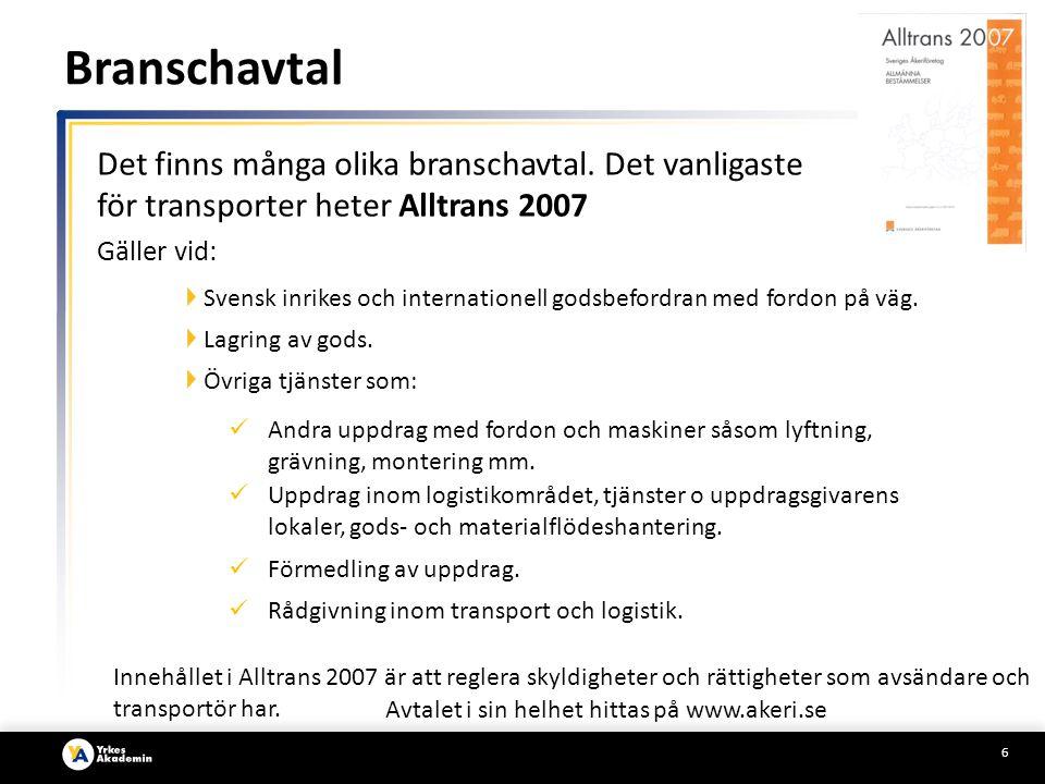 Branschavtal Det finns många olika branschavtal. Det vanligaste för transporter heter Alltrans 2007.