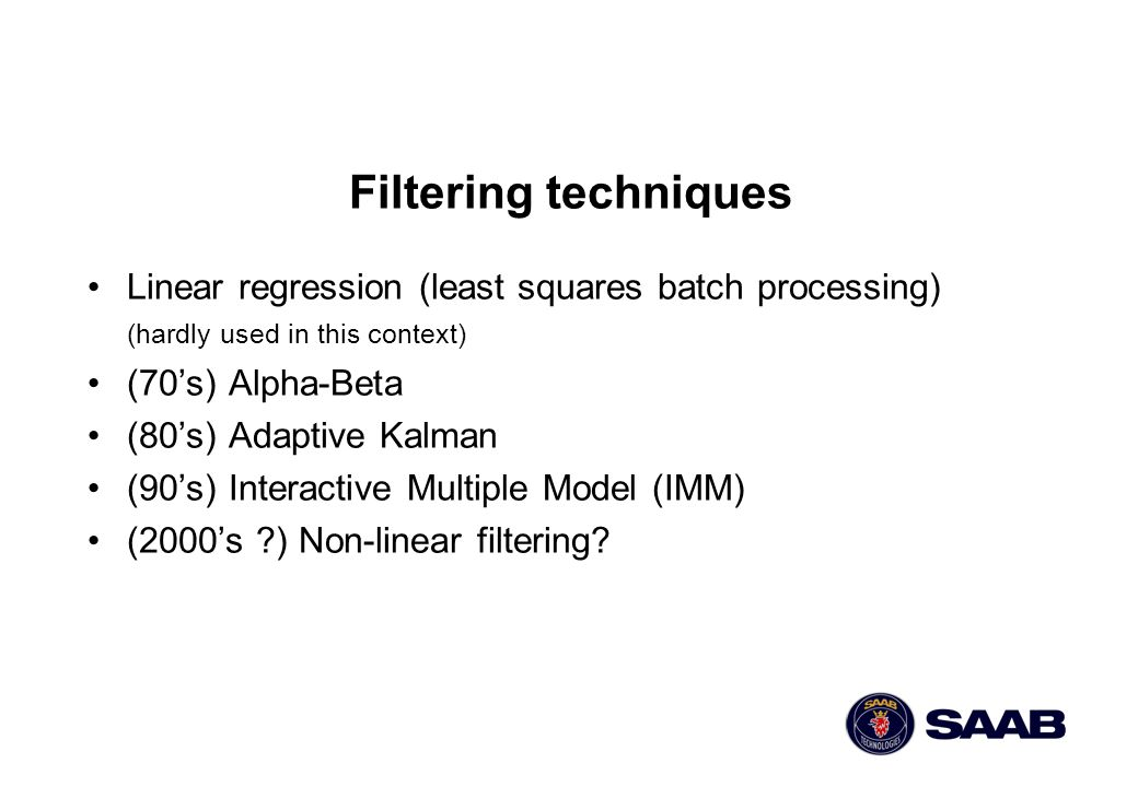 Filtering techniques Linear regression (least squares batch processing) (hardly used in this context)