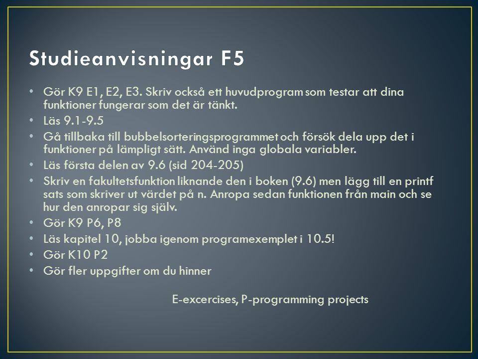 Studieanvisningar F5 Gör K9 E1, E2, E3. Skriv också ett huvudprogram som testar att dina funktioner fungerar som det är tänkt.