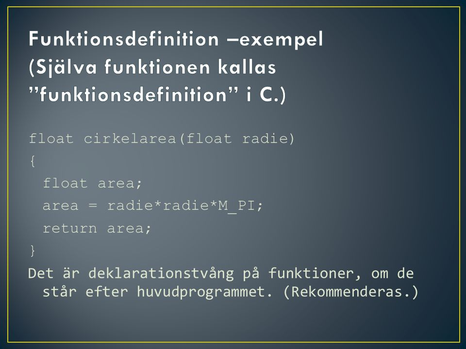 Funktionsdefinition –exempel (Själva funktionen kallas funktionsdefinition i C.)