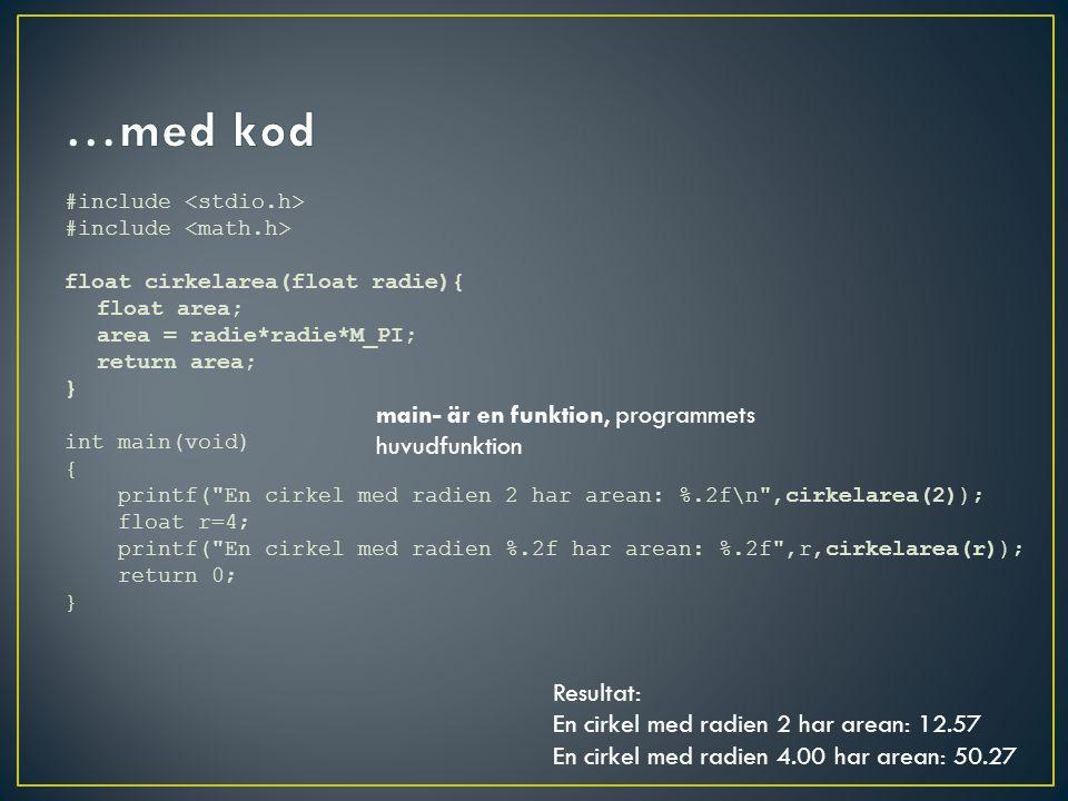 …med kod main- är en funktion, programmets huvudfunktion Resultat: