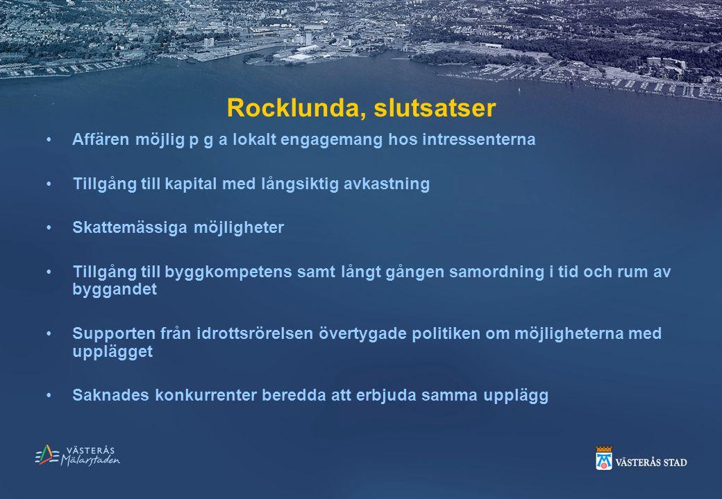 Rocklunda, slutsatser Affären möjlig p g a lokalt engagemang hos intressenterna. Tillgång till kapital med långsiktig avkastning.