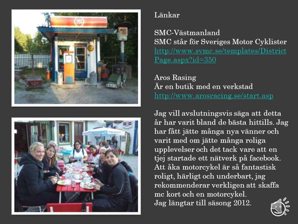Länkar SMC-Västmanland. SMC står för Sveriges Motor Cyklister. http://www.svmc.se/templates/DistrictPage.aspx id=350.
