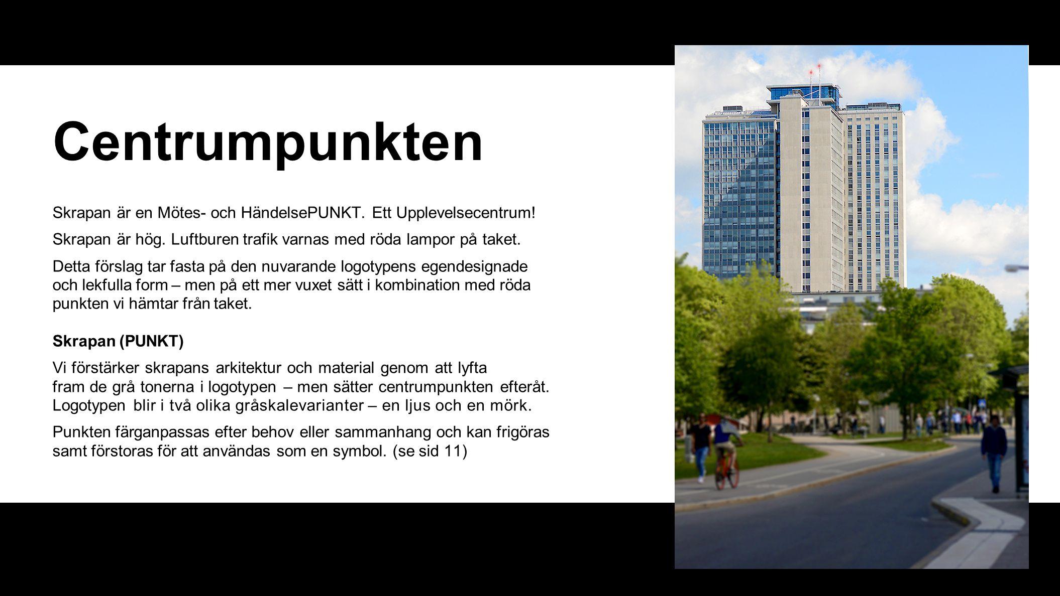 Centrumpunkten Skrapan är en Mötes- och HändelsePUNKT. Ett Upplevelsecentrum! Skrapan är hög. Luftburen trafik varnas med röda lampor på taket.