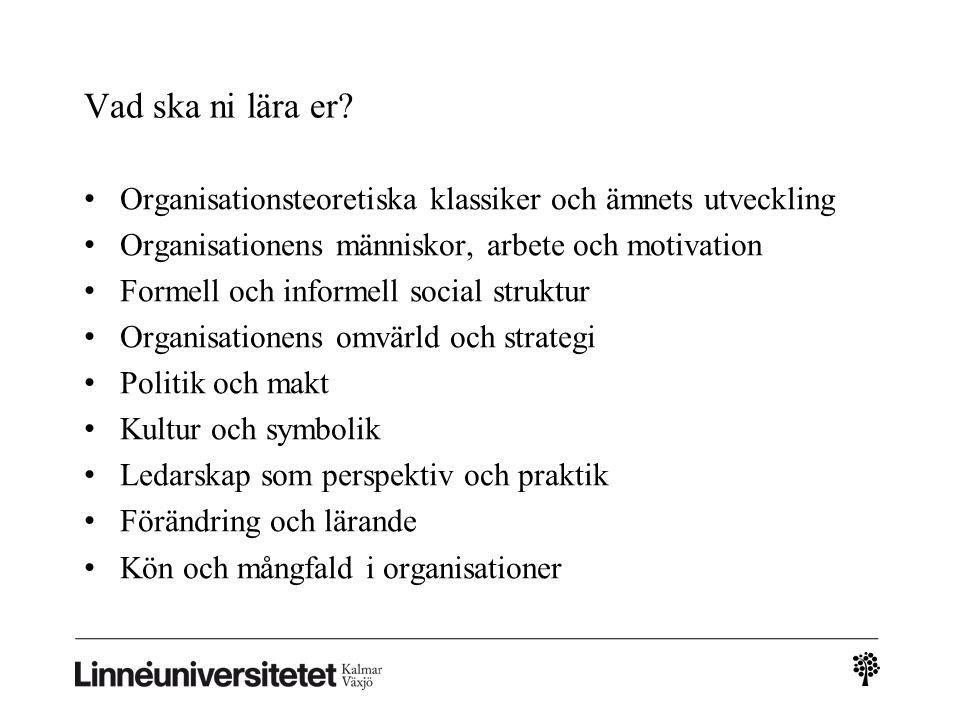 Vad ska ni lära er Organisationsteoretiska klassiker och ämnets utveckling. Organisationens människor, arbete och motivation.