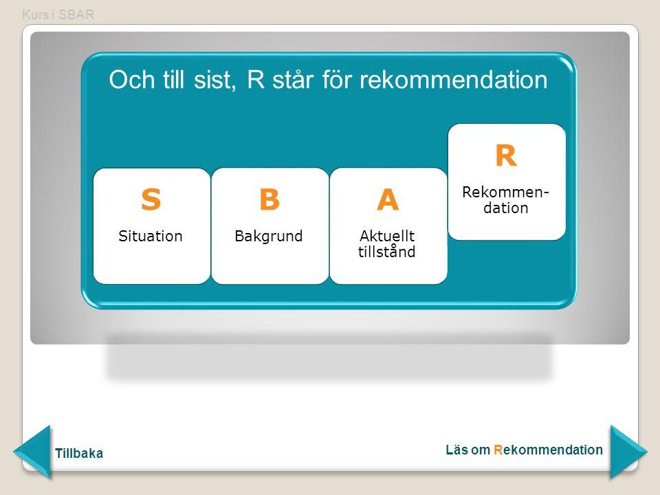Och till sist, R står för rekommendation