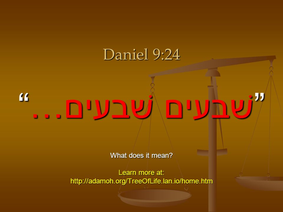…שׁבעים שׁבעים Daniel 9:24 What does it mean Learn more at: