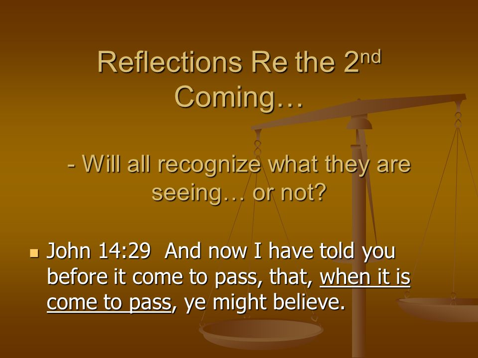 Reflections Re the 2nd Coming… - Will all recognize what they are seeing… or not