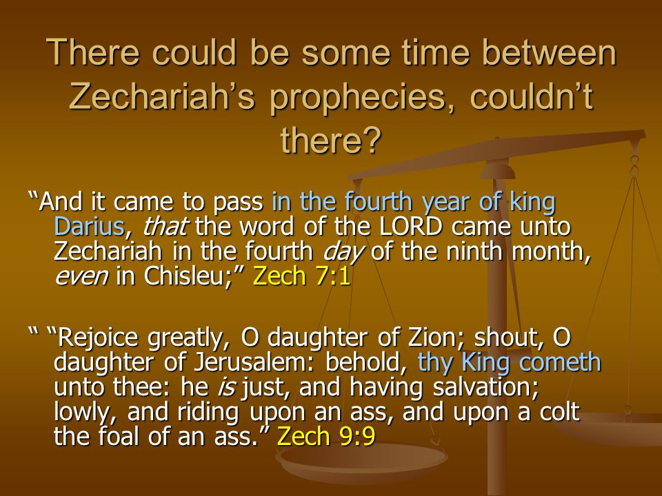 There could be some time between Zechariah's prophecies, couldn't there