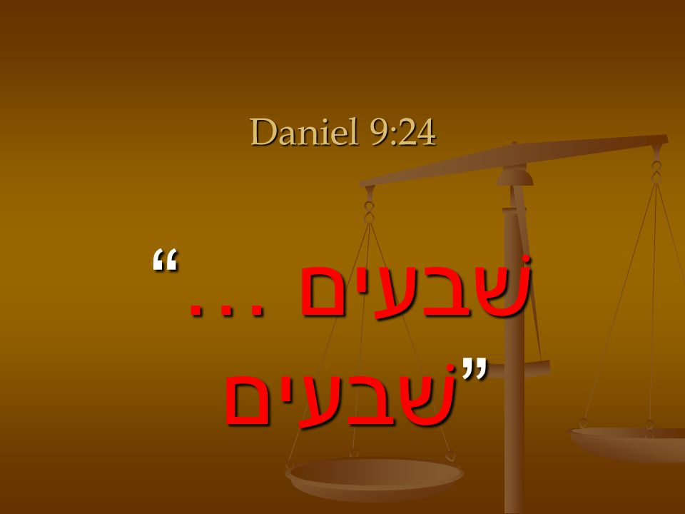 Daniel 9:24 …שׁבעים שׁבעים What does it mean
