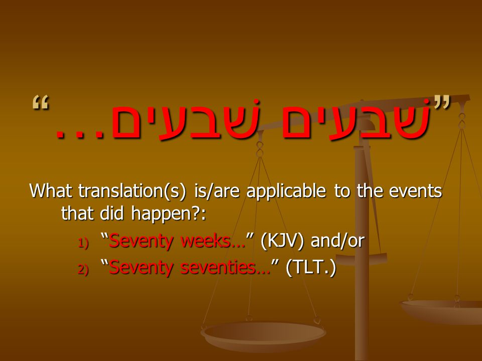 …שׁבעים שׁבעים What translation(s) is/are applicable to the events that did happen : Seventy weeks… (KJV) and/or.