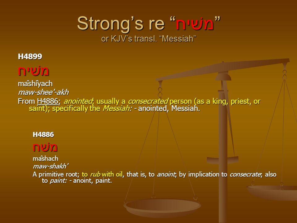 Strong's re משׁיח or KJV's transl. Messiah