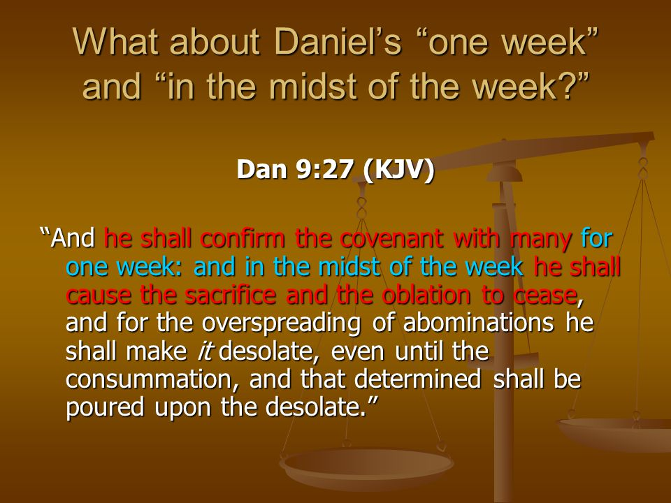What about Daniel's one week and in the midst of the week
