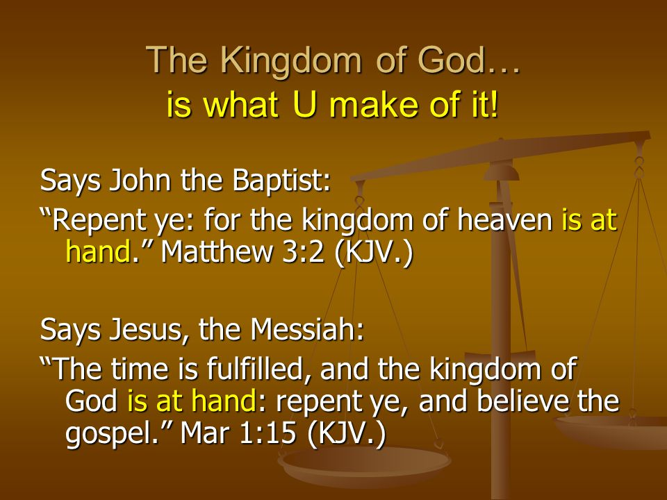 The Kingdom of God… is what U make of it!