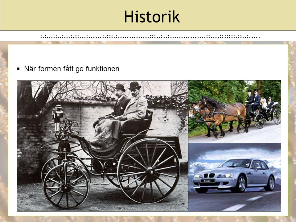 Historik När formen fått ge funktionen