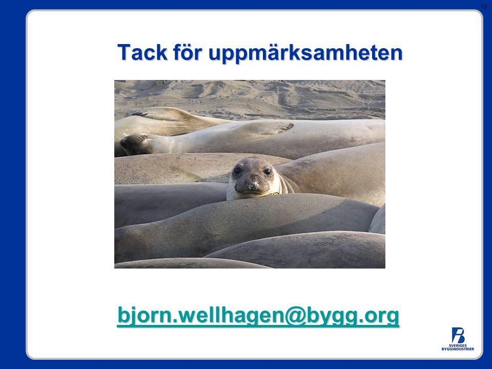 Tack för uppmärksamheten bjorn.wellhagen@bygg.org
