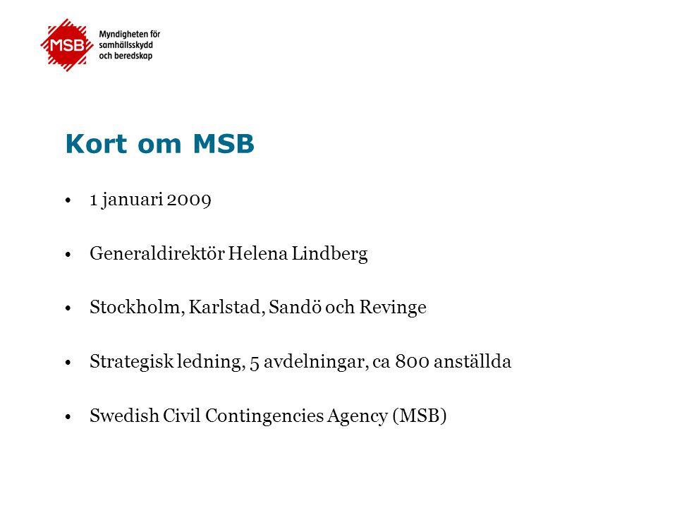 Kort om MSB 1 januari 2009 Generaldirektör Helena Lindberg