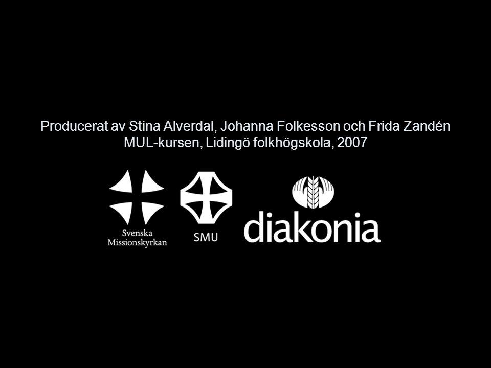Producerat av Stina Alverdal, Johanna Folkesson och Frida Zandén MUL-kursen, Lidingö folkhögskola, 2007