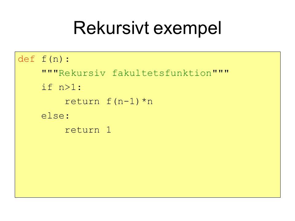 Rekursivt exempel def f(n): Rekursiv fakultetsfunktion