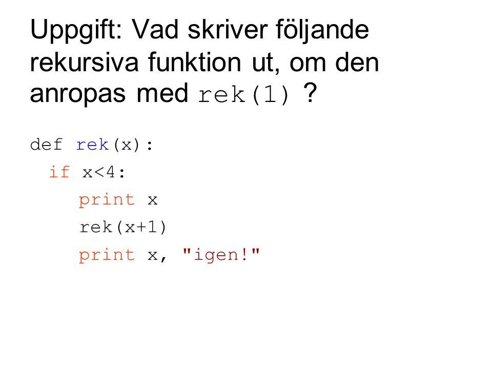 Uppgift: Vad skriver följande rekursiva funktion ut, om den anropas med rek(1)