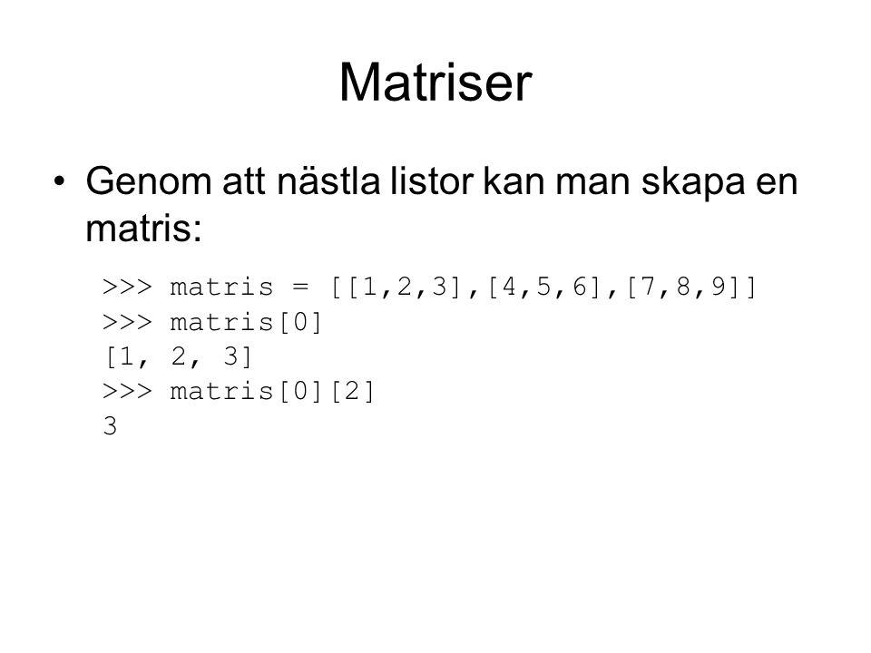 Matriser Genom att nästla listor kan man skapa en matris: