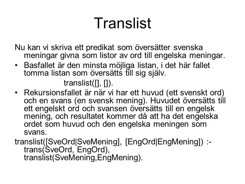 Translist Nu kan vi skriva ett predikat som översätter svenska meningar givna som listor av ord till engelska meningar.