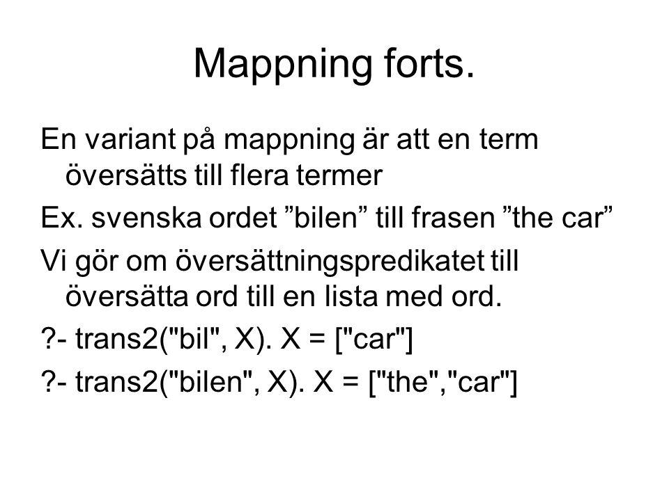 Mappning forts. En variant på mappning är att en term översätts till flera termer. Ex. svenska ordet bilen till frasen the car