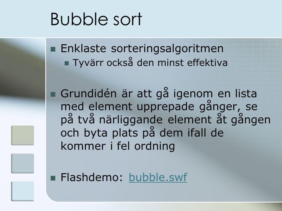 Bubble sort Enklaste sorteringsalgoritmen