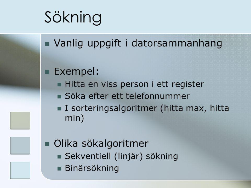 Sökning Vanlig uppgift i datorsammanhang Exempel: Olika sökalgoritmer