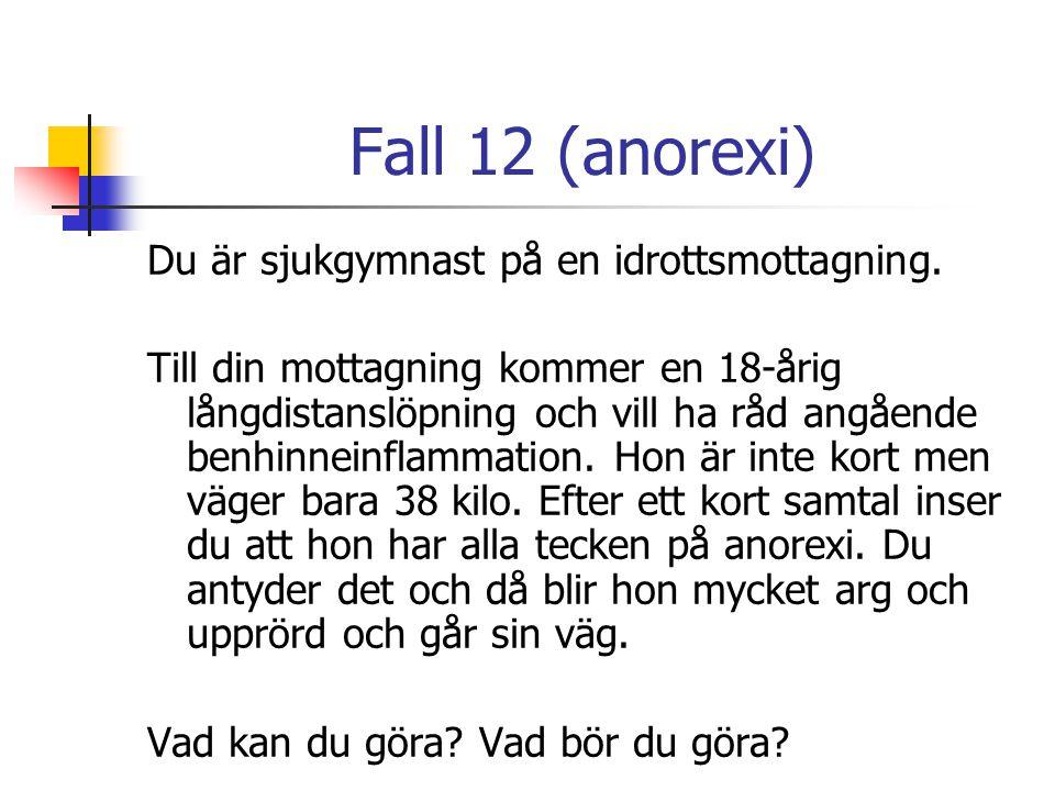 Fall 12 (anorexi) Du är sjukgymnast på en idrottsmottagning.